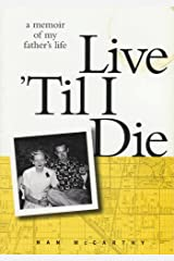 Live 'Til I Die: A Memoir of My Father's Life Paperback