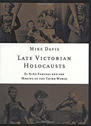 Late Victorian Holocausts: El Niño Famines and the Making of the Third World