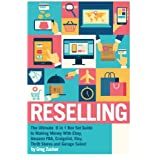 Reselling: The Ultimate 6 in 1 Box Set Guide to Making Money With Ebay, Amazon FBA, Craigslist, Etsy, Thrift Stores and Garage Sales! (Amazon FBA - ... Online - Work From Home Job - Etsy Business)