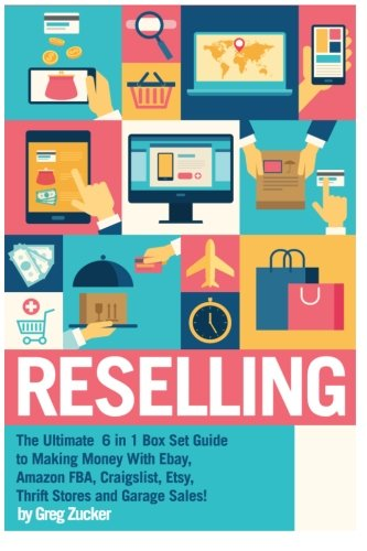 Reselling: The Ultimate 6 in 1 Box Set Guide to Making Money With Ebay, Amazon FBA, Craigslist, Etsy, Thrift Stores and Garage Sales! (Amazon FBA - ... Online - Work From Home Job - Etsy Business) PDF