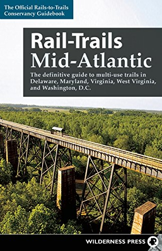 Rail Trails Mid Atlantic  The Definitive Guide To Multiuse Trails In Delaware  Maryland  Virginia  Washington  D C   And West Virginia