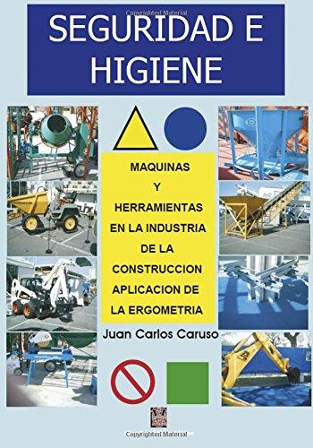 Seguridad e Higiene (Maquinas y Herramientas en la Industria de la Construccion) (Spanish Edition) [Juan Carlos Caruso] (Tapa Blanda)