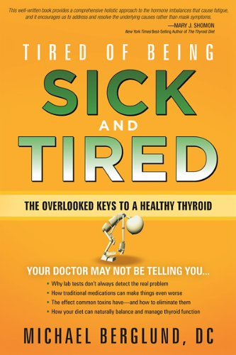 Tired of Being Sick and Tired: The Overlooked Keys to a Healthy Thyroid (Tired Thyroid)