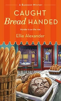 Caught Bread Handed: A Bakeshop Mystery by [Alexander, Ellie]