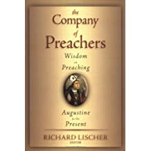 Company of Preachers, The: Wisdom on Preaching, Augustine to the Present