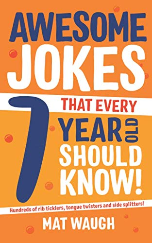 Awesome Jokes That Every 7 Year Old Should Know!: Hundreds of rib ticklers, tongue twisters and side -