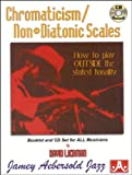 Chromaticism/Non-Diatonic Scales: How to play Outside the stated tonality (Book & CD Set)