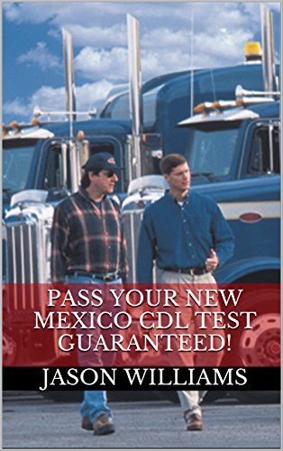 Pass Your New Mexico CDL Test Guaranteed! 100 Most Common New Mexico Commercial Driver's License With Real Practice Questions