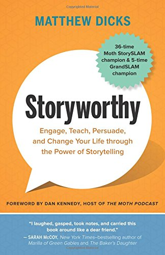 Download Storyworthy: Engage, Teach, Persuade, and Change Your Life through the Power of Storytelling ebook