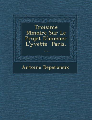 Troisime Mmoire Sur Le Projet D'amener L'yvette  Paris, ... (French Edition)
