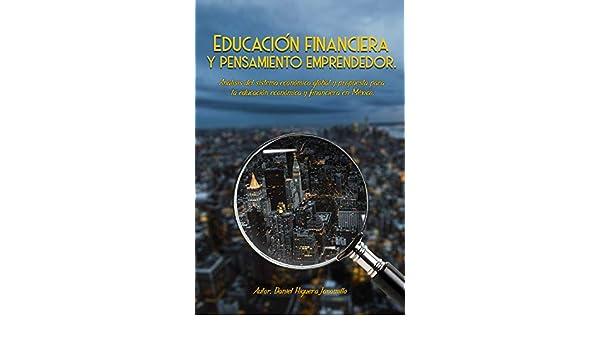 Amazon.com: Educación Financiera y Pensamiento Emprendedor: Análisis del sistema económico global, y propuesta para la educación económica y financiera en ...