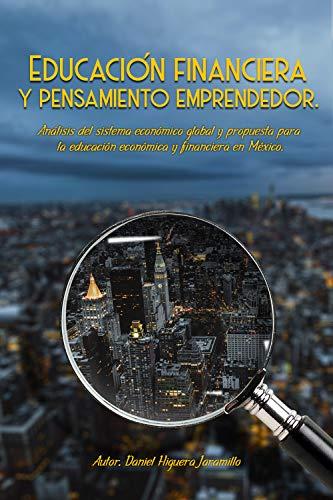 Educación Financiera y Pensamiento Emprendedor: Análisis del sistema económico global, y propuesta para la