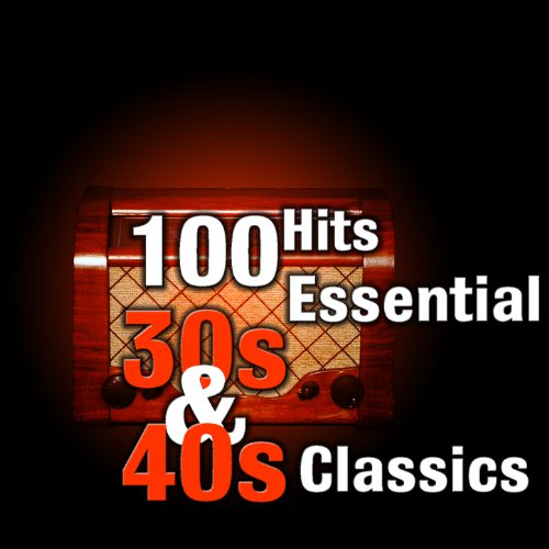 100 Hits: Essential 30s & 40s ...