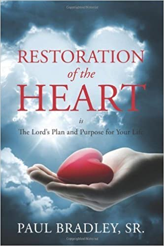 Book Restoration of the Heart Is the Lord's Plan and Purpose for Your Life by Paul Bradley Sr (2013-12-16)
