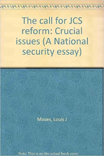 The call for JCS reform: Crucial issues (A National security essay ...