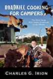 Roadkill Cooking for Campers: The Best Dang Wild Game Cookbook in the World