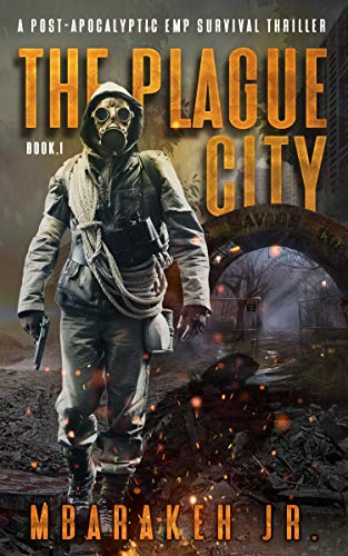 The Plague City : A Post-Apocalyptic EMP Survival Thriller (Science Fiction, A Post-Apocalyptic, EMP Survival Thriller, Fantasy, Action & Adventure, Young Adult, Mysteries, Short Reader Book 1) by [JR., MBarakeh]