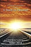 Train of Thought: Forty Years Workin on the Railroad (A Gathering of Words) (Volume 1)