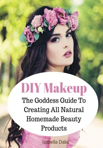 Download DIY Makeup: The Goddess Guide To Creating All Natural Homemade Beauty Products (Formulating Natural Cosmetics) (Volume 1) pdf