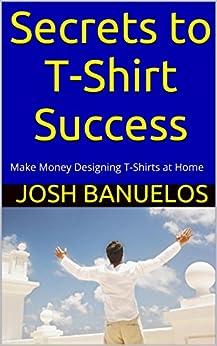 secrets to t shirt success make money designing t shirts at home by. Interior Design Ideas. Home Design Ideas