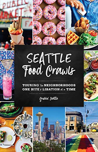 (Seattle Food Crawls: Touring the Neighborhoods One Bite & Libation at a Time )