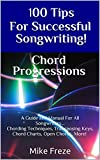img - for 100 Tips For Successful Songwriting! Chord Progressions: A Guide and Manual For All Songwriters... Chording Techniques, Transposing Keys, Chord Charts, Open Chords, More! book / textbook / text book