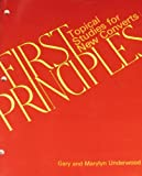 First Principles, Gary Underwood and Marylyn Underwood, 0891377093