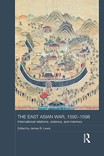Download The East Asian War, 1592-1598: International Relations, Violence and Memory (Asian States and Empires) Pdf