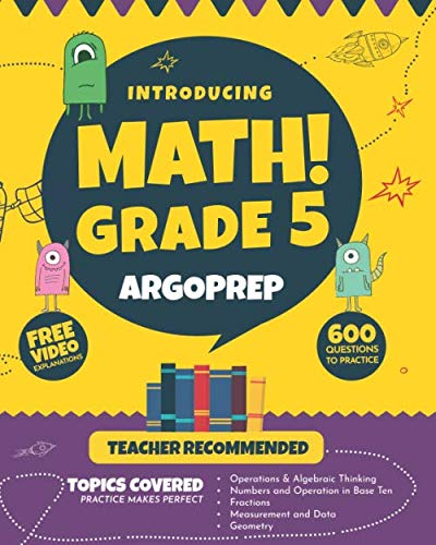 Fifth Grade Workbook - Introducing MATH! Grade 5 by ArgoPrep: 600+ Practice Questions + Comprehensive Overview of Each Topic + Detailed Video Explanations Included  | 5th Grade Math Workbook