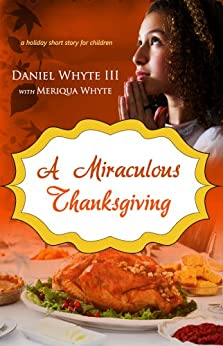 A Miraculous Thanksgiving by [Whyte III, Daniel]