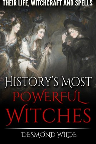 History's Most Powerful Witches: Their Life, Witchcraft and Spells]()