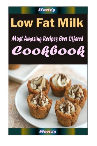 Download Low Fat Milk: Delicious and Healthy Recipes You Can Quickly & Easily Cook PDF ePub ebook