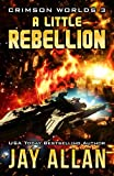 jay allan crimson worlds - A Little Rebellion (Crimson Worlds Book 3)