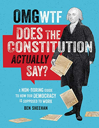 Book Cover: OMG WTF Does the Constitution Actually Say?: A Non-Boring Guide to How Our Democracy is Supposed to Work