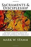 Sacraments and Discipleship, Mark Stamm, 1490534288