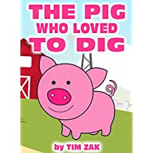 Children's Books: THE PIG WHO LOVED TO DIG! (Fun, Cute, Rhyming Bedtime Story for Baby & Preschool Readers about Pete the Pig Who Loved to Dig!)