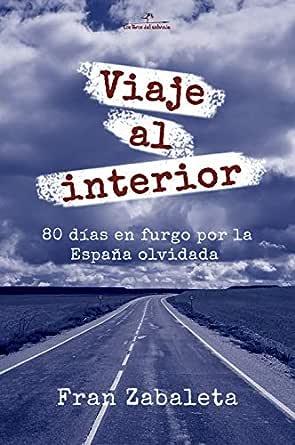 Viaje al interior: 80 días en furgo por la España olvidada (Nómadas nº 1) eBook: Zabaleta, Fran: Amazon.es: Tienda Kindle