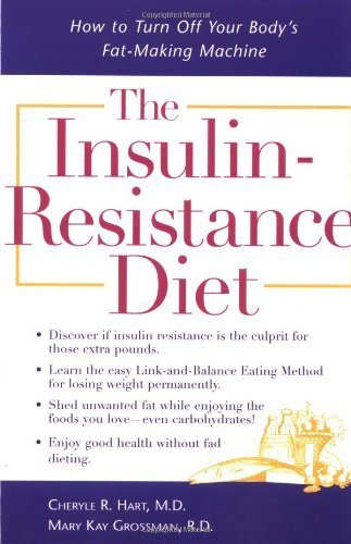 The Insulin-Resistance Diet: How to Turn Off Your Body's Fat-making Machine by Hart, Cheryle R., Grossman, Mary Kay (2000) Paperback