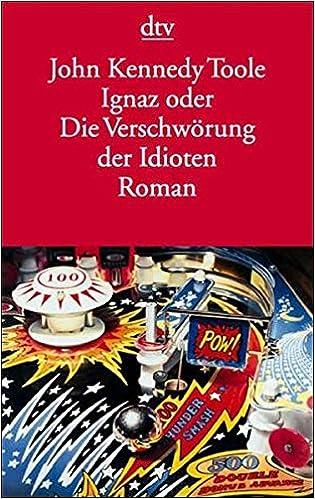 Ignaz Oder Die Verschwörung Der Idioten Roman Dtv Literatur