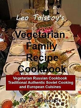 Leo Tolstoy's Vegetarian Family Recipe Cookbook