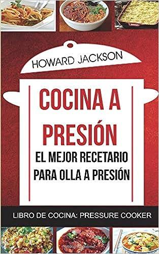 Cocina a presión: El mejor recetario para olla a presión (Libro de ...