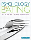 Psychology of Eating, Neil E. Rowland and Emily C. Splane, 0205852637
