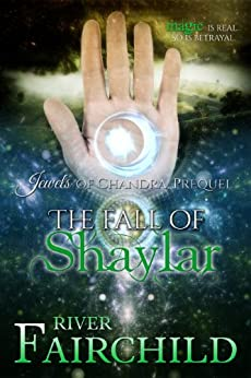 The Fall of Shaylar: Jewels of Chandra, Prequel (English Edition) de [Fairchild, River]