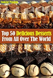 Top 50 Delicious Desserts From All Over The World (English Edition)