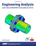 Engineering Analysis with SOLIDWORKS Simulation 2015, Kurowski, Paul, 1585039330