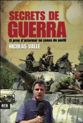 Descargar Libro Secrets De Guerra: El Preu D'informar En Zones De Perill Nicolás Valle Morea