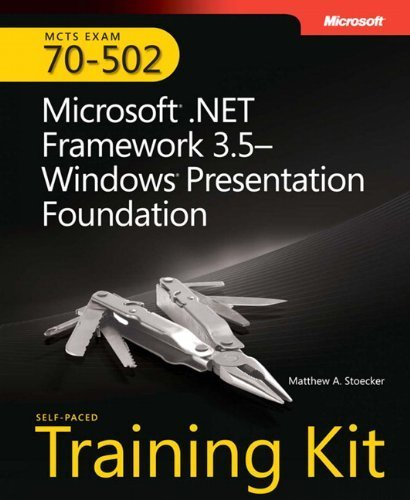 MCTS Self-Paced Training Kit (Exam 70-502): Microsoft® .NET Framework 3.5 Windows® Presentation Foundation by Matthew A. Stoecker (2008-07-19)