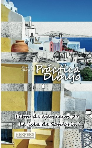 Practica Dibujo - Libro de ejercicios 27: La isla de Santorini (Volume 27) (Spanish Edition) [York P. Herpers] (Tapa Blanda)