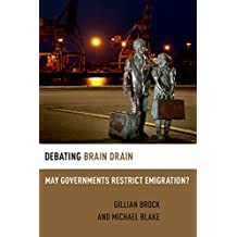 Debating Brain Drain: May Governments Restrict Emigration? (Debating Ethics)
