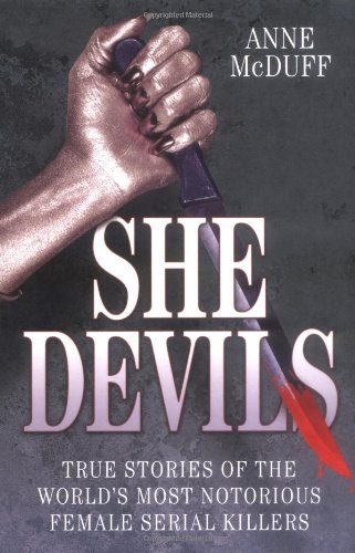 She Devils: True Stories of the World's Most Notorious Female Serial Killers (Why The Serial Killer In America compare prices)